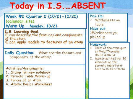 Week #2 Quarter 2 (10/21-10/25) (calendar site) (calendar site) Warm Up – Monday, 10/21 Pick Up: Worksheets on table Have out:  Worksheets you picked.