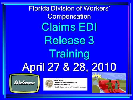 1 Florida Division of Workers' Compensation Claims EDI Release 3 Training April 27 & 28, 2010.