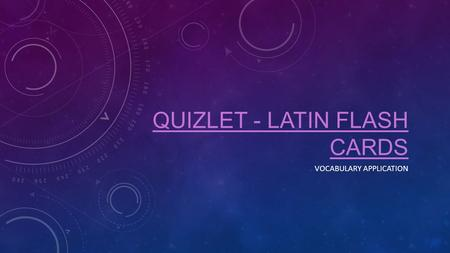 QUIZLET - LATIN FLASH CARDS VOCABULARY APPLICATION.