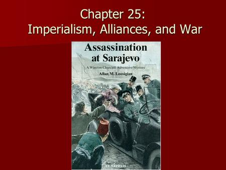 Chapter 25: Imperialism, Alliances, and War