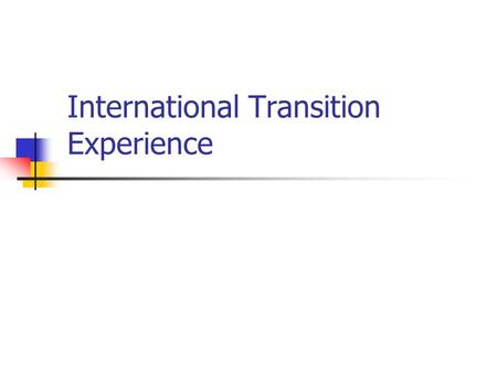 International Transition Experience. Session objective To discuss the transition experience of various countries and understand the key factors leading.