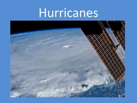 Hurricanes. A large, rotating tropical weather system with wind speeds of at least 119 km/h. Hurricanes are the most powerful storms on Earth.