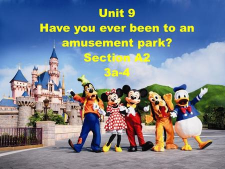 Unit 9 Have you ever been to an amusement park? Section A2 3a-4.