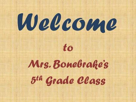 Welcome to Mrs. Bonebrake's 5 th Grade Class. Practice with the Clickers It's your turn to use the technology! Turn on your child's Expressions Answer.