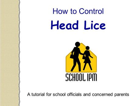 How to Control Head Lice A tutorial for school officials and concerned parents.