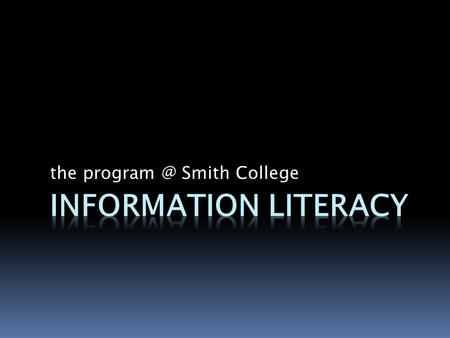 The Smith College.  Program Overview  Program History  Successes and Challenges. 5/10/2010 Information Smith College.