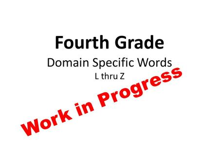 Fourth Grade Domain Specific Words L thru Z Work in Progress.