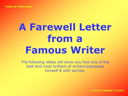 A Farewell Letter from a Famous Writer The following slides will show you how one of the best and most brilliant of writers expresses himself & with sorrow.