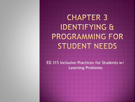 ED 315 Inclusive Practices for Students w/ Learning Problems.