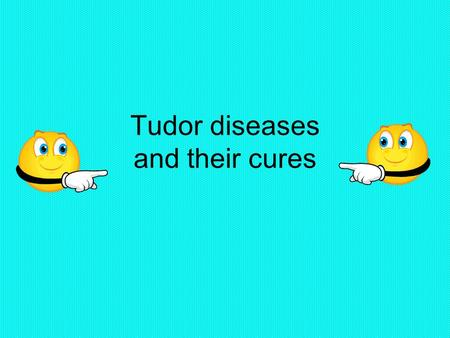 Tudor diseases and their cures. Contents Gross facts plague Cures Other diseases herbs Cures 2 Tudor doctors How it happens.