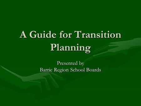 A Guide for Transition Planning Presented by Barrie Region School Boards.
