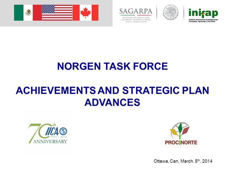 NORGEN TASK FORCE ACHIEVEMENTS AND STRATEGIC PLAN ADVANCES Ottawa, Can, March. 5 th, 2014.