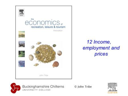 © John Tribe 12 Income, employment and prices. © John Tribe.