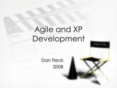 Agile and XP Development Dan Fleck 2008 Dan Fleck 2008.