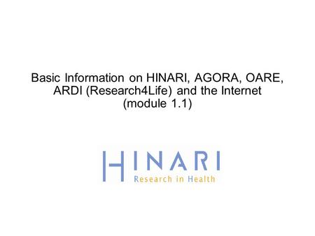 Basic Information on HINARI, AGORA, OARE, ARDI (Research4Life) and the Internet (module 1.1)