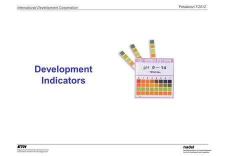 Pestalozzi 7/2012 International Development Cooperation Development Indicators.