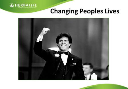 Changing Peoples Lives. Founder of Herbalife. Mother died tragically at age 36 from an overdose of prescription Diet Pills. He was only 18 years old.