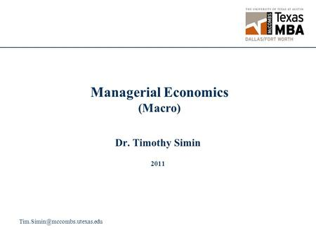 Managerial Economics (Macro) Dr. Timothy Simin 2011