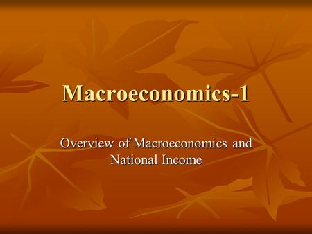 Macroeconomics-1 Overview of Macroeconomics and National Income.