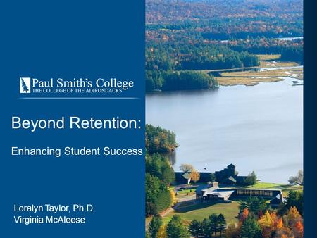 Beyond Retention: Enhancing Student Success Loralyn Taylor, Ph.D. Virginia McAleese.