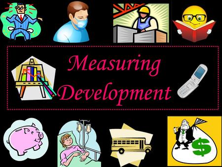 Measuring Development. GDP Gross Domestic Product Value of total output of goods and services within a country in a year- p.276 PER CAPITA MDCs - $30,000.