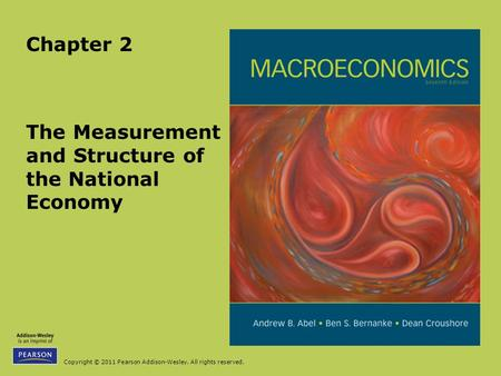 Copyright © 2011 Pearson Addison-Wesley. All rights reserved. The Measurement and Structure of the National Economy Chapter 2.