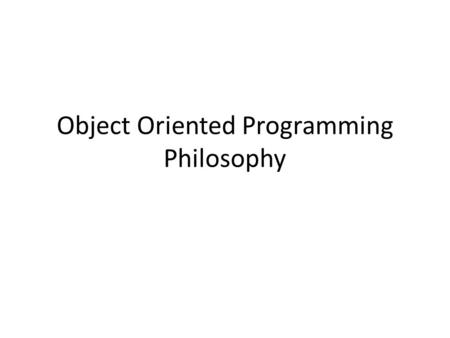 Object Oriented Programming Philosophy. Part 1 -- Basic Understanding & Encapsulation.