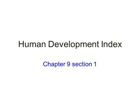 Human Development Index Chapter 9 section 1. Terms/Concepts Development More Developed Country (MDC) Less Developed Country (LDC) Human Development Index.