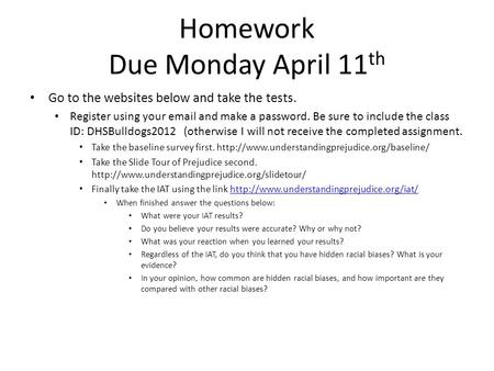 Homework Due Monday April 11 th Go to the websites below and take the tests. Register using your email and make a password. Be sure to include the class.