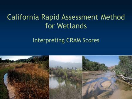 California Rapid Assessment Method for Wetlands Interpreting CRAM Scores.