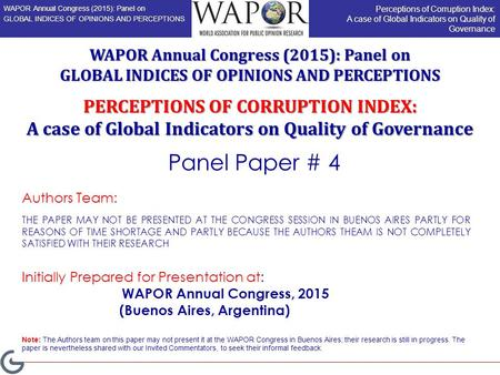 PERCEPTIONS OF CORRUPTION INDEX: A case of Global Indicators on Quality of Governance Authors Team: THE PAPER MAY NOT BE PRESENTED AT THE CONGRESS SESSION.