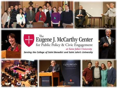 The Eugene J. McCarthy Center for Public Policy and Civic Engagement, created in honor of the late Senator and St. John's graduate, fosters dialogue and.