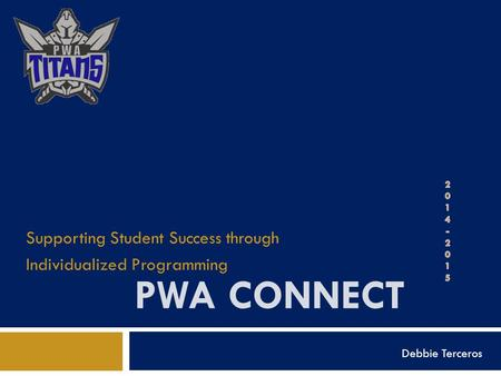 PWA CONNECT Supporting Student Success through Individualized Programming Debbie Terceros.