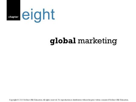 Chapter global marketing eight Copyright © 2015 McGraw-Hill Education. All rights reserved. No reproduction or distribution without the prior written consent.