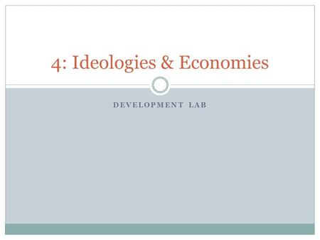 DEVELOPMENT LAB 4: Ideologies & Economies. Bellringer Objectives List three ways you can tell that a democracy is transitional/illiberal. List three ways.