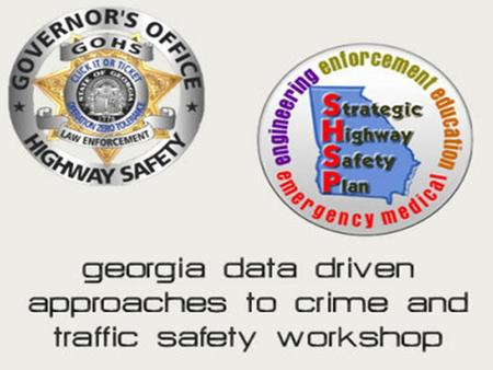 GA Safety Data Systems/Tools  GBI/GCIC  Driver's license/motor vehicle  Crash reporting  Citation  Health/Injury  EMS/GEMSIS  GOHS.