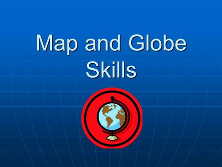 Map and Globe Skills. Essential Map Elements & Common Types of Maps.