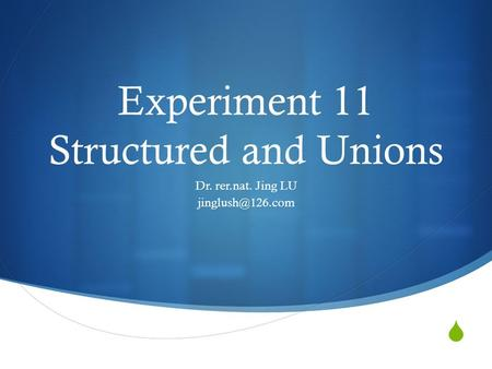  Experiment 11 Structured and Unions Dr. rer.nat. Jing LU