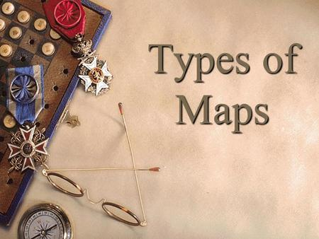 Types of Maps. How are different types of maps distinguished?