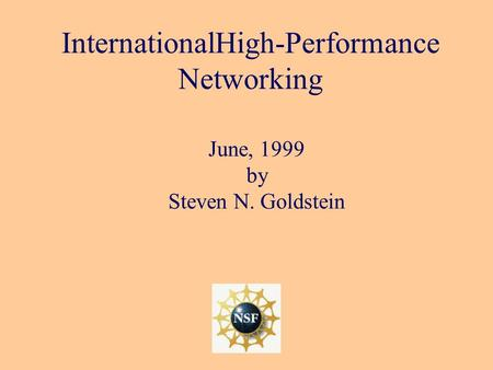 InternationalHigh-Performance Networking June, 1999 by Steven N. Goldstein.