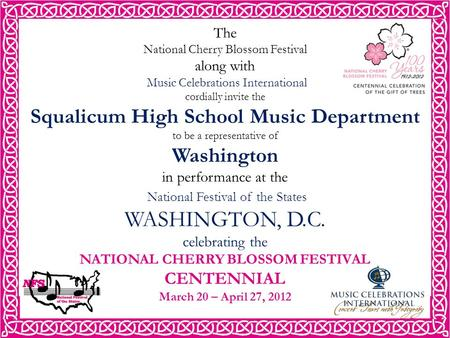 The National Cherry Blossom Festival along with Music Celebrations International cordially invite the Squalicum High School Music Department to be a representative.