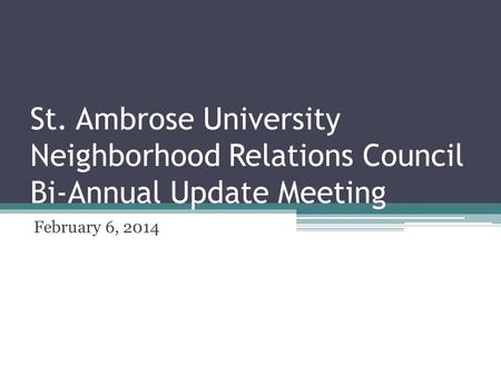 St. Ambrose University Neighborhood Relations Council Bi-Annual Update Meeting February 6, 2014.