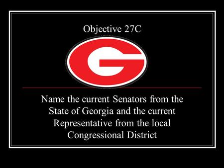 Objective 27C Name the current Senators from the State of Georgia and the current Representative from the local Congressional District.