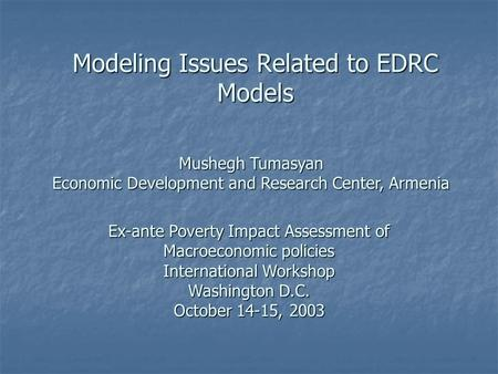 Modeling Issues Related to EDRC Models Ex-ante Poverty Impact Assessment of Macroeconomic policies International Workshop Washington D.C. October 14-15,