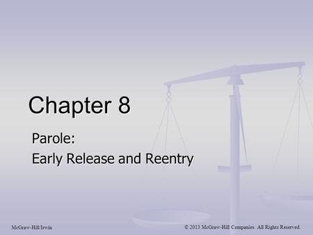 Chapter 8 Parole: Early Release and Reentry McGraw-Hill/Irwin © 2013 McGraw-Hill Companies. All Rights Reserved.