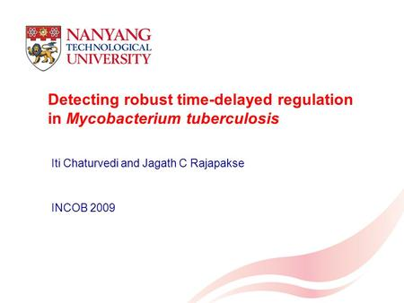Detecting robust time-delayed regulation in Mycobacterium tuberculosis Iti Chaturvedi and Jagath C Rajapakse INCOB 2009.