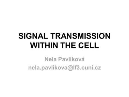 SIGNAL TRANSMISSION WITHIN THE CELL Nela Pavlíková