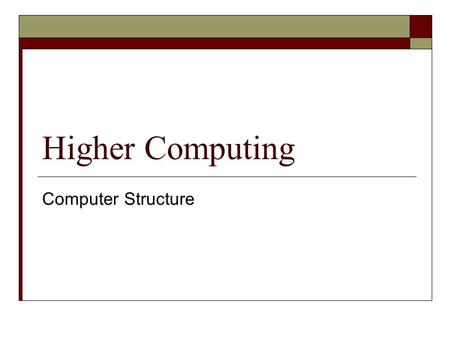 Higher Computing Computer Structure.