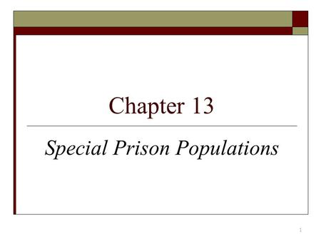 Chapter 13 1 Special Prison Populations.  Special Offense Inmates – drug-addicted inmates and sex offenders  Special Needs Inmates – HIV inmates and.