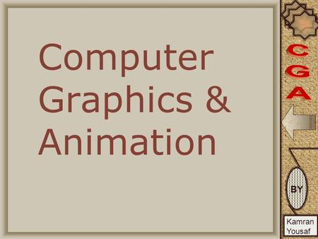 BY Kamran Yousaf Computer Graphics & Animation. BY Kamran Yousaf Contents Introduction Usage, Application & Advantages Video Display Devices Output Devices.